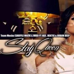 Team Mosha - Slay Queen Ft. Jozi, Hektic & Urban Deep